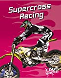 img - for Supercross Racing (Edge Books, Dirt Bikes) book / textbook / text book