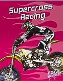 img - for Supercross Racing (Edge Books, Dirt Bikes) book / textbook / text book