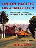 Union Pacific in the Los Angeles Basin: A History of the San Pedro, Los Angeles and Salt Lake Railroad