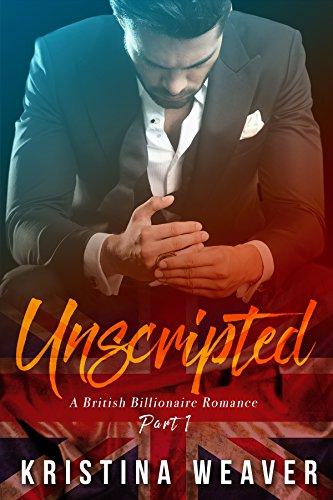 UNSCRIPTED (A British Billionaire Romance, Part 1) PDF