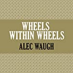 Wheels Within Wheels | Alec Waugh