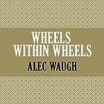 Wheels Within Wheels   Alec Waugh