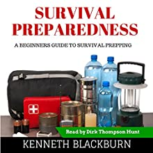 Survival Preparedness: A Beginners Guide to Survival Prepping (       UNABRIDGED) by Kenneth Blackburn, Kenneth Byrd Narrated by Dirk Thompson Hunt