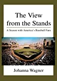 The View from the Stands: A Season with America's Baseball Fans