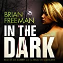 In the Dark Audiobook by Brian Freeman Narrated by Joe Barrett, Carrington MacDuffie