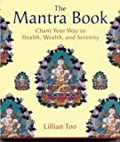 The Mantra Book: Chant Your Way to Health, Wealth and Serenity (0007166435) by Too, Lillian