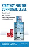 img - for Strategy for the Corporate Level: Where to Invest, What to Cut Back and How to Grow Organisations with Multiple Divisions book / textbook / text book