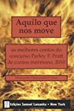 img - for Aquilo que nos move: os melhores contos do concurso Parley P. Pratt de contos m rmons, 2010 (Portuguese Edition) book / textbook / text book
