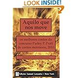 Aquilo que nos move: os melhores contos do concurso Parley P. Pratt de contos mórmons, 2010 (Portuguese Edition...