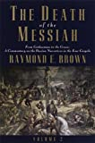 The Death of the Messiah: From Gethsemane to the Grave: Commentary on the Passion Narrative in the Four Gospels (0385494483) by Brown, Raymond E.