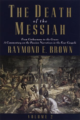 The Death of the Messiah: From Gethsemane to the Grave: Commentary on the Passion Narrative in the Four Gospels
