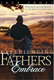 img - for Experiencing Father's Embrace: Finding Acceptance in the Arms of a Loving Father book / textbook / text book