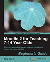 Moodle 2 for Teaching 7-14 Year Olds Beginner's Guide Front Cover