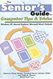 The Senior's Guide to Computer Tips and Tricks: Windows XP, Internet Explorer, Microsoft Word and Outlook (Senior's Guides)