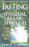 Fasting for Spiritual Breakthrough: A Guide to Nine Biblical Fasts (0830718397) by Elmer L. Towns