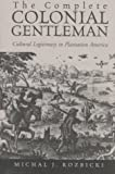 img - for The Complete Colonial Gentleman: Cultural Legitimacy in Plantation America book / textbook / text book