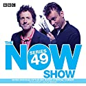 The Now Show Series 49: The BBC Radio 4 topical comedy panel show Radio/TV Program by  BBC Radio Comedy Narrated by Hugh Dennis, Steve Punt