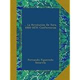 ... La Revolución De Yara, 1868-1878: Conferencias