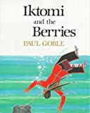 Iktomi and the Berries (0531070298) by Goble, Paul