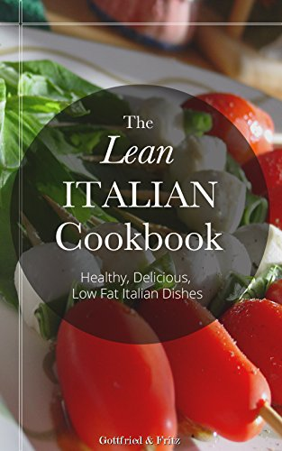 The Lean Italian Cookbook: Delicious, Healthy, Low Fat, Fast & Easy Italian Food Recipes by Smitha Patel