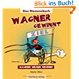 Wagner gewinnt: Das Namenbuch: Deutschlands häufigste Familiennamen