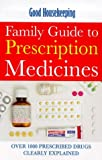 Good Housekeeping Family Guide to Prescription Medicines: Over 1000 Prescribed Drugs Clearly Explained (Good Housekeeping Cookery Club) (0091869730) by Mason, Pamela