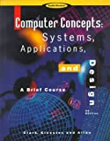 Computer Concepts: Systems, Applications & Designs / A Brief Course (0538675268) by Clark, Alan