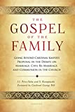 The Gospel of the Family: Going Beyond Cardinal Kaspers Proposal in the Debate on Marriage, Civil Re-Marriage and Communion in the Church