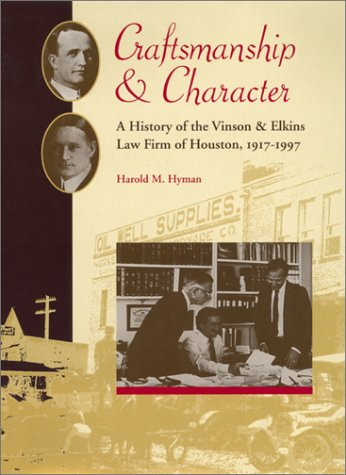 Craftsmanship and Character: A History of the Vinson & Elkins Law Firm of Houston, 1917-1997 (Studies in the Legal H