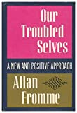 img - for Our troubled selves;: A new and positive approach book / textbook / text book