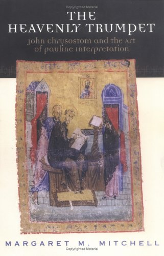 Heavenly Trumpet : John Chrysostom and the Art of Pauline Interpretation, MARGARET M. MITCHELL