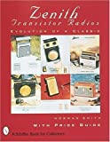 Zenith Transistor Radios: Evolution of a Classic (A Schiffer Book for Collectors)