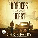 Borders of the Heart (       UNABRIDGED) by Chris Fabry Narrated by Chris Fabry