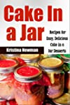 Cake in a Jar: Recipes for Quick, Eas...