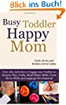 Busy Toddler, Happy Mom: Over 280 Act...