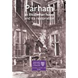 Parham: An Elizabethan House & its Restoration: A Sussex House Transformedby Jayne Kirk