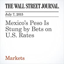 Mexico's Peso Is Stung by Bets on U.S. Rates (       UNABRIDGED) by Ira Iosebashvili, Anthony Harrup Narrated by Ken Borgers