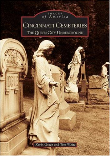 Cincinnati Cemeteries: The Queen City Underground (OH) (Images of America)
