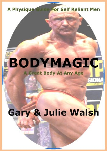 Bodymagic - A Physique Guide For Self Reliant Men (Bodymagic - A Great Body At Any Age)