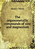 img - for The Organometallic Compounds of Zinc and Magnesium book / textbook / text book
