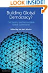 Building Global Democracy?: Civil Soc...