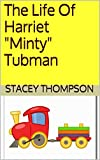 "The Life Of Harriet ""Minty"" Tubman (Freedom Fighters Book 2)"