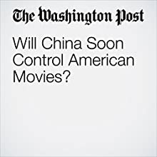 Will China Soon Control American Movies? Other by Frank Wolf Narrated by Sam Scholl
