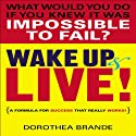 Wake Up and Live! (       UNABRIDGED) by Dorothea Brande Narrated by Mitch Horowitz