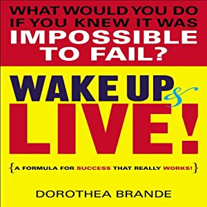 Wake Up and Live! | [Dorothea Brande]