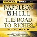 Napoleon Hill - The Road to Riches: 13 Keys to Success Speech by Napoleon Hill Narrated by Napoleon Hill, W. Clement Stone, Greg S. Reid, Les Brown, Brian Tracy, Marcia Wieder