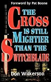 DON WILKERSON CROSS IS STILL MIGHTIER THAN THE SWITCHBLADE, THE