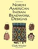 North American Indian Beadwork Designs (0486407136) by Wissler, Clark