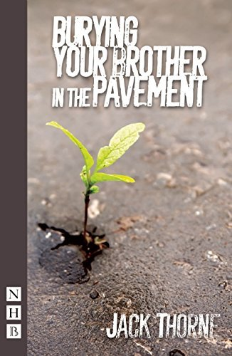 Burying Your Brother in the Pavement by Jack Thorne 2015 05 12 PDF