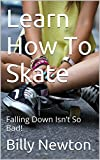 Learn How To Skate: Falling Down Isnt So Bad!